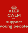 KEEP CALM AND support young people - Personalised Poster A4 size