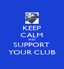 KEEP CALM AND SUPPORT YOUR CLUB - Personalised Poster A4 size