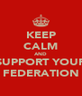 KEEP CALM AND SUPPORT YOUR FEDERATION - Personalised Poster A4 size
