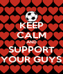 KEEP CALM AND SUPPORT YOUR GUYS - Personalised Poster A4 size