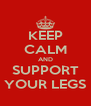 KEEP CALM AND SUPPORT YOUR LEGS - Personalised Poster A4 size
