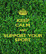 KEEP CALM AND SUPPORT YOUR SPORT - Personalised Poster A4 size