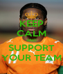 KEEP CALM AND SUPPORT YOUR TEAM - Personalised Poster A4 size