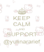 KEEP CALM AND SUPPORT @yulinararief - Personalised Poster A4 size