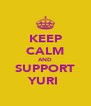 KEEP CALM AND SUPPORT YURI  - Personalised Poster A4 size