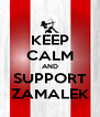 KEEP CALM AND SUPPORT ZAMALEK - Personalised Poster A4 size
