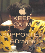 KEEP CALM AND SUPPORTED GDragon - Personalised Poster A4 size