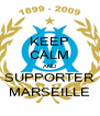KEEP CALM AND SUPPORTER MARSEILLE - Personalised Poster A4 size