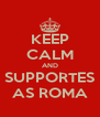 KEEP CALM AND SUPPORTES AS ROMA - Personalised Poster A4 size