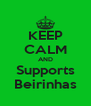 KEEP CALM AND Supports Beirinhas - Personalised Poster A4 size