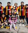 KEEP CALM AND SUPPORTS CELTA DE VIGO - Personalised Poster A4 size