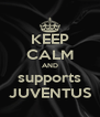 KEEP CALM AND supports JUVENTUS - Personalised Poster A4 size