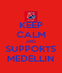 KEEP CALM AND SUPPORTS MEDELLIN - Personalised Poster A4 size