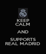 KEEP CALM AND SUPPORTS REAL MADRID - Personalised Poster A4 size