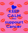 KEEP CALM AND suppourt Cancer - Personalised Poster A4 size