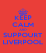 KEEP CALM AND SUPPOURT LIVERPOOL - Personalised Poster A4 size