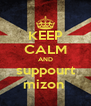 KEEP CALM AND suppourt mizon  - Personalised Poster A4 size