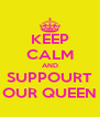 KEEP CALM AND SUPPOURT OUR QUEEN - Personalised Poster A4 size