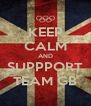 KEEP CALM AND SUPPPORT TEAM GB - Personalised Poster A4 size