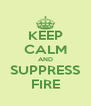 KEEP CALM AND SUPPRESS FIRE - Personalised Poster A4 size