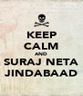 KEEP CALM AND SURAJ NETA JINDABAAD - Personalised Poster A4 size