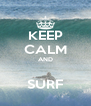 KEEP CALM AND  SURF - Personalised Poster A4 size