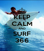 KEEP CALM AND SURF 366 - Personalised Poster A4 size