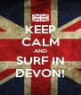 KEEP CALM AND SURF IN DEVON! - Personalised Poster A4 size