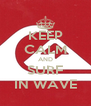 KEEP CALM AND SURF IN WAVE - Personalised Poster A4 size