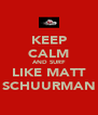 KEEP CALM AND SURF LIKE MATT SCHUURMAN - Personalised Poster A4 size