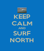 KEEP CALM AND SURF NORTH - Personalised Poster A4 size