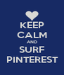 KEEP CALM AND SURF  PINTEREST  - Personalised Poster A4 size
