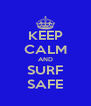 KEEP CALM AND SURF SAFE - Personalised Poster A4 size