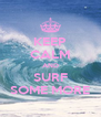 KEEP CALM AND SURF SOME MORE - Personalised Poster A4 size