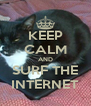 KEEP CALM AND SURF THE INTERNET - Personalised Poster A4 size