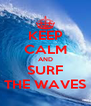 KEEP CALM AND SURF THE WAVES - Personalised Poster A4 size