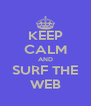 KEEP CALM AND SURF THE WEB - Personalised Poster A4 size