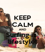 KEEP CALM AND Surfing is  lifestyle! - Personalised Poster A4 size