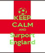 KEEP CALM AND Surport England - Personalised Poster A4 size