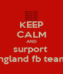 KEEP CALM AND surport  england fb team  - Personalised Poster A4 size