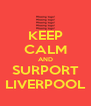 KEEP CALM AND SURPORT LIVERPOOL - Personalised Poster A4 size