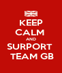 KEEP CALM  AND SURPORT   TEAM GB - Personalised Poster A4 size