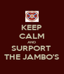 KEEP CALM AND SURPORT  THE JAMBO'S - Personalised Poster A4 size