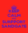 KEEP CALM AND SURPPORT SANDGATE - Personalised Poster A4 size