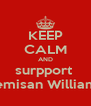 KEEP CALM AND surpport  Temisan Williams - Personalised Poster A4 size