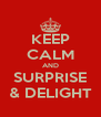 KEEP CALM AND SURPRISE & DELIGHT - Personalised Poster A4 size
