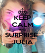 KEEP CALM AND SURPRISE  JULIA - Personalised Poster A4 size