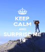 KEEP CALM AND SURPRISE ME 19 - Personalised Poster A4 size