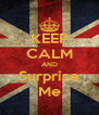 KEEP CALM AND Surprise Me - Personalised Poster A4 size