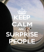 KEEP CALM AND SURPRISE PEOPLE - Personalised Poster A4 size